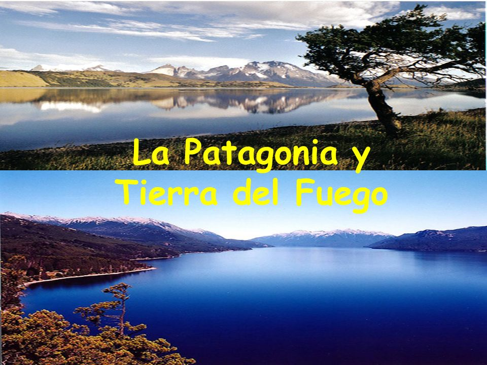 La Patagonia y Tierra del Fuego