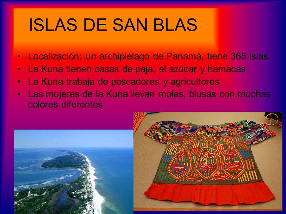 ISLAS DE SAN BLAS Localización: un archipiélago de Panamá, tiene 365 islas. La Kuna tienen casas de paja, el azúcar y hamacas.