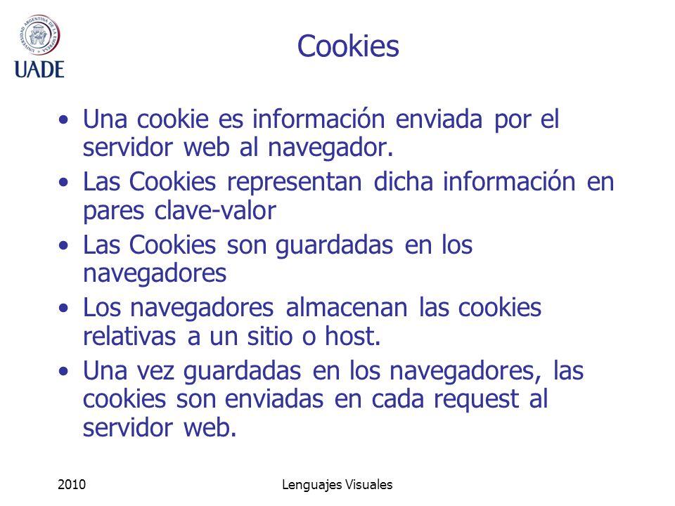 Cookies Una cookie es información enviada por el servidor web al navegador. Las Cookies representan dicha información en pares clave-valor.