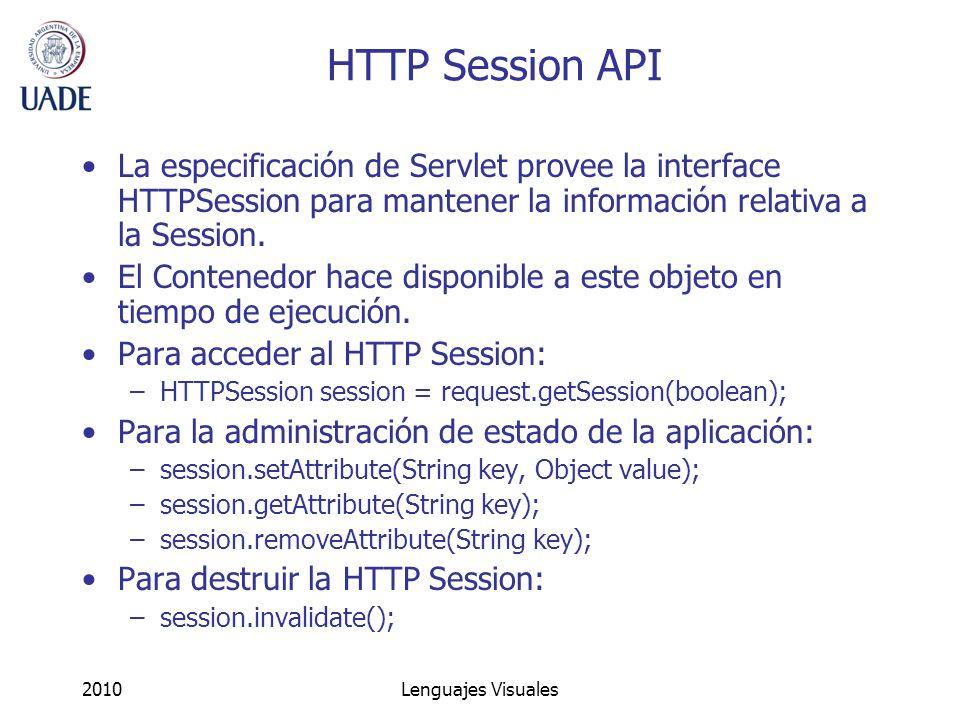 HTTP Session API La especificación de Servlet provee la interface HTTPSession para mantener la información relativa a la Session.