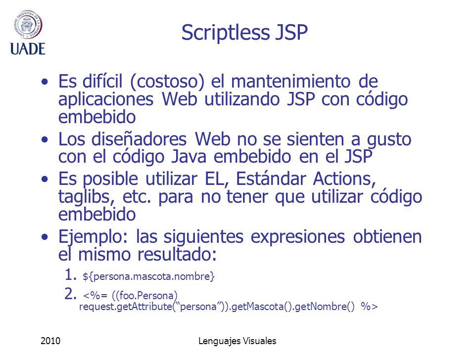 Scriptless JSP Es difícil (costoso) el mantenimiento de aplicaciones Web utilizando JSP con código embebido.