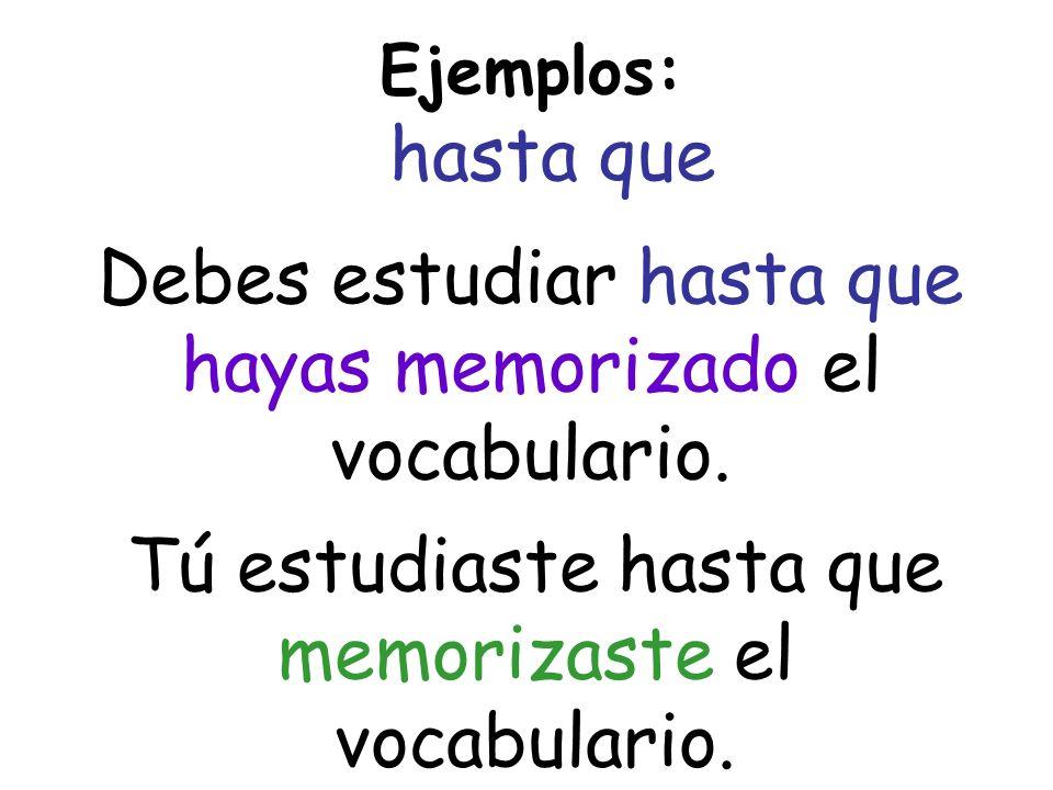 Debes estudiar hasta que hayas memorizado el vocabulario.