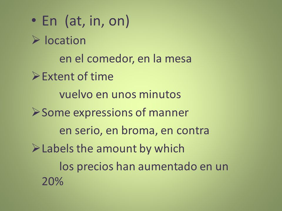 En (at, in, on) location en el comedor, en la mesa Extent of time