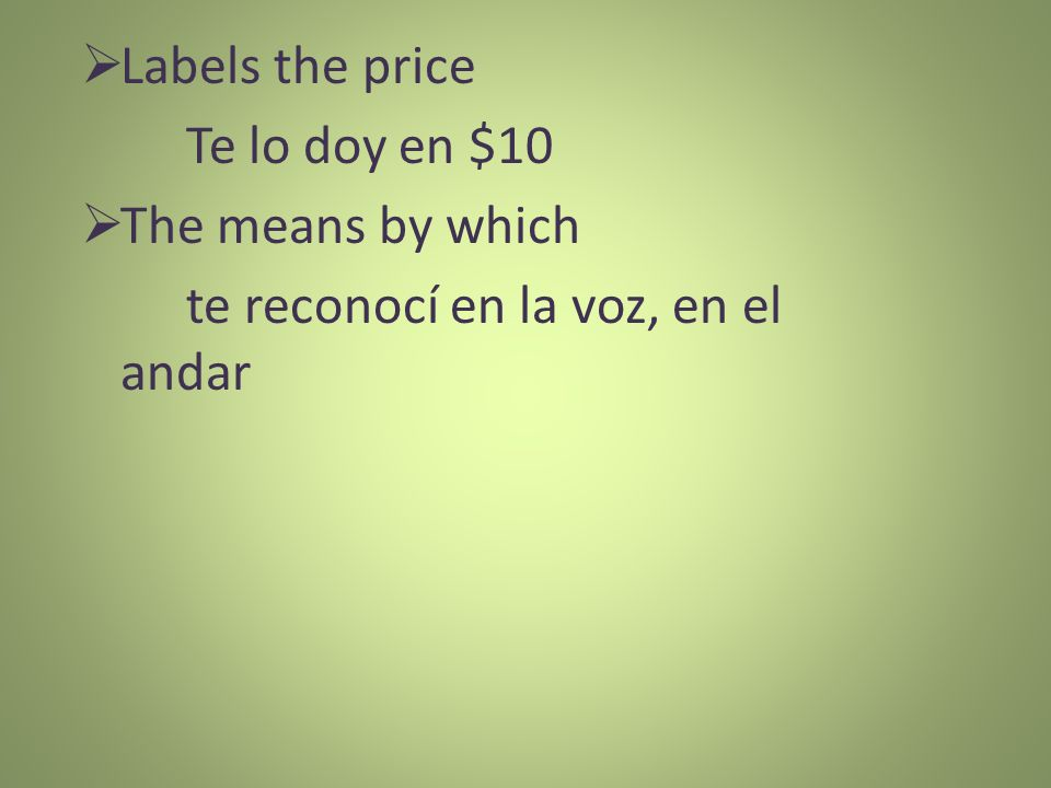 Labels the price Te lo doy en $10 The means by which te reconocí en la voz, en el andar