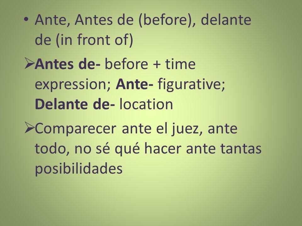 Ante, Antes de (before), delante de (in front of)