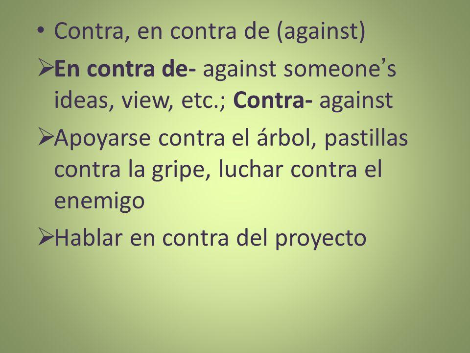 Contra, en contra de (against)