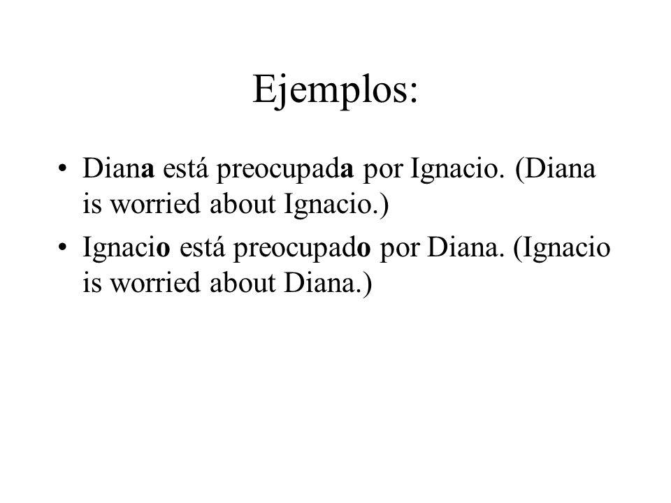Ejemplos: Diana está preocupada por Ignacio.
