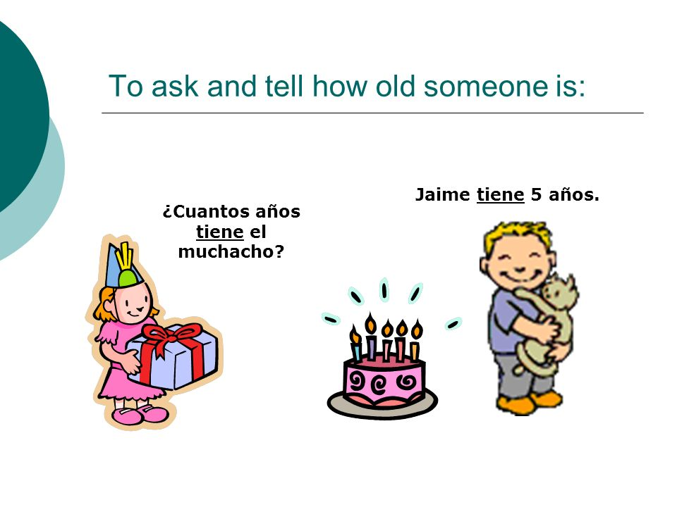 To ask and tell how old someone is: