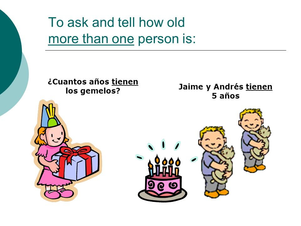 To ask and tell how old more than one person is: