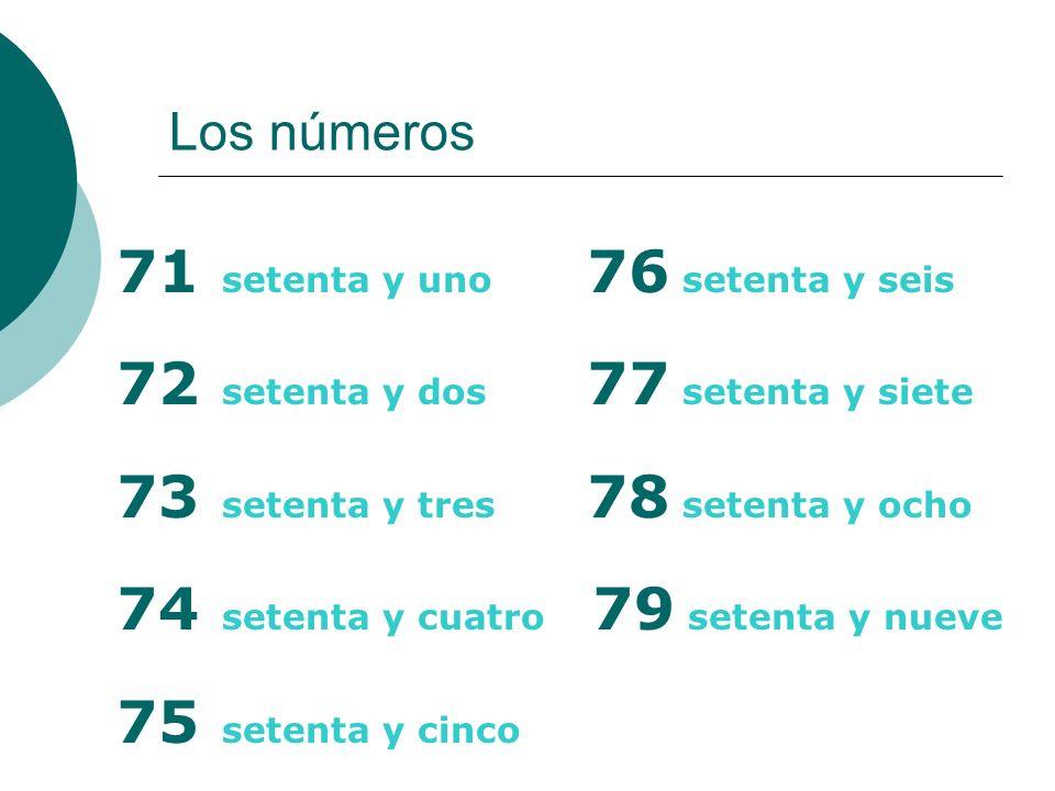 71 setenta y uno 76 setenta y seis 72 setenta y dos 77 setenta y siete
