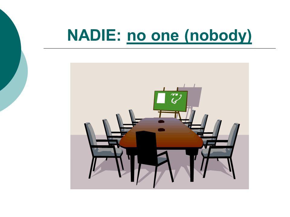 NADIE: no one (nobody)