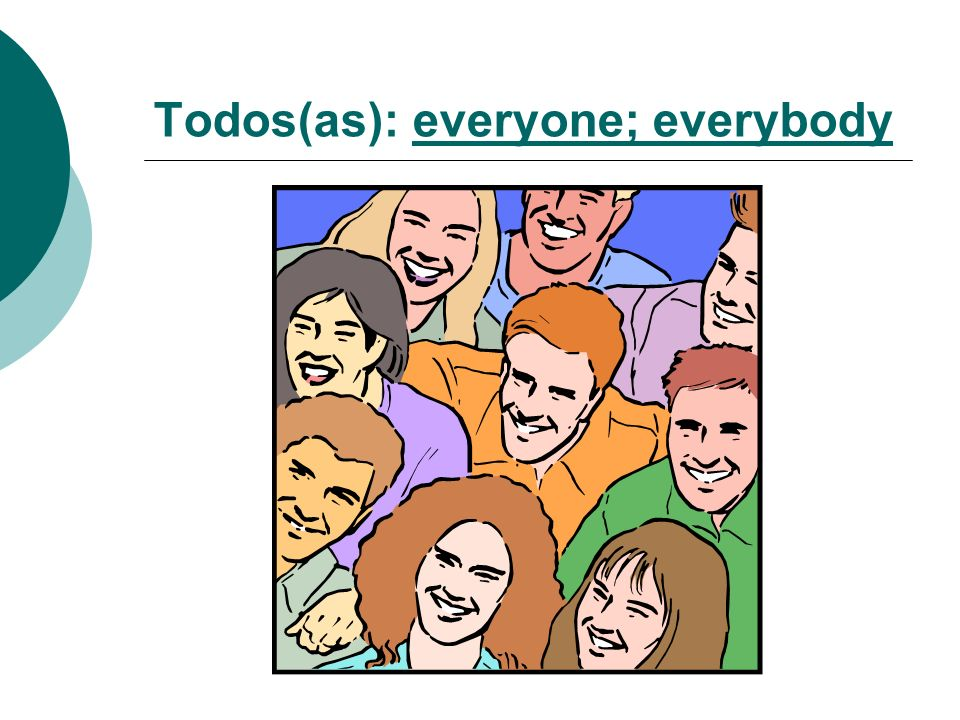 Todos(as): everyone; everybody