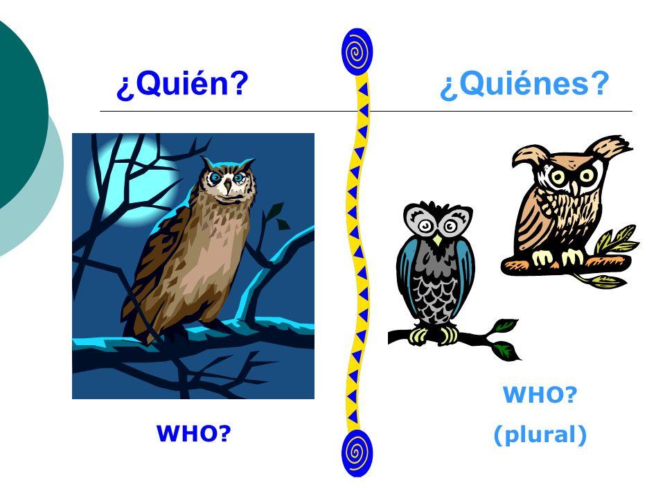 ¿Quién ¿Quiénes WHO (plural) WHO