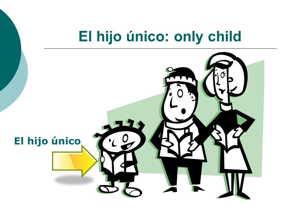 El hijo único: only child
