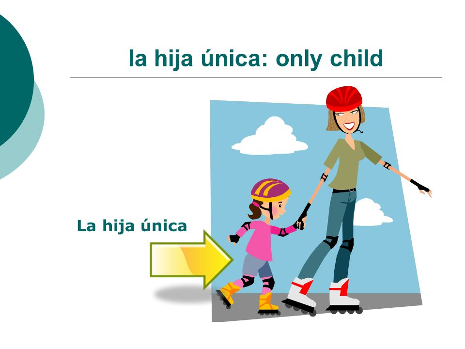 la hija única: only child