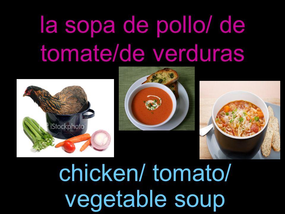 la sopa de pollo/ de tomate/de verduras