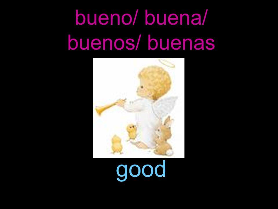 bueno/ buena/ buenos/ buenas