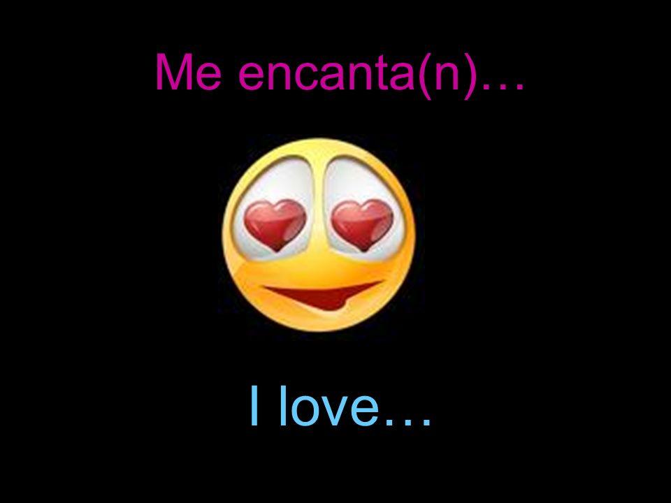Me encanta(n)… I love…