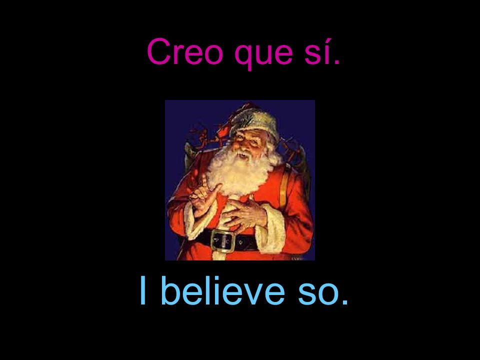 Creo que sí. I believe so.
