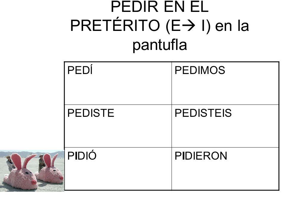 PEDIR EN EL PRETÉRITO (E I) en la pantufla
