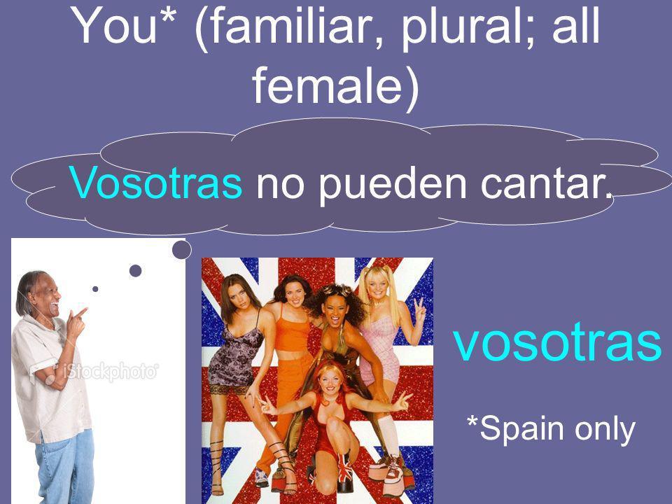 You* (familiar, plural; all female)