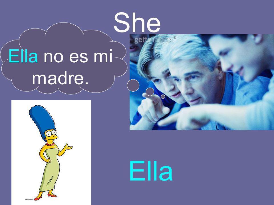 She Ella no es mi madre. Ella