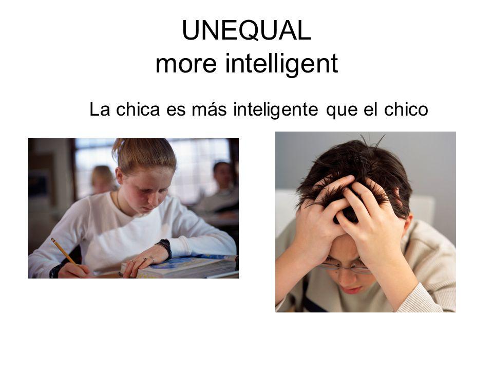 UNEQUAL more intelligent