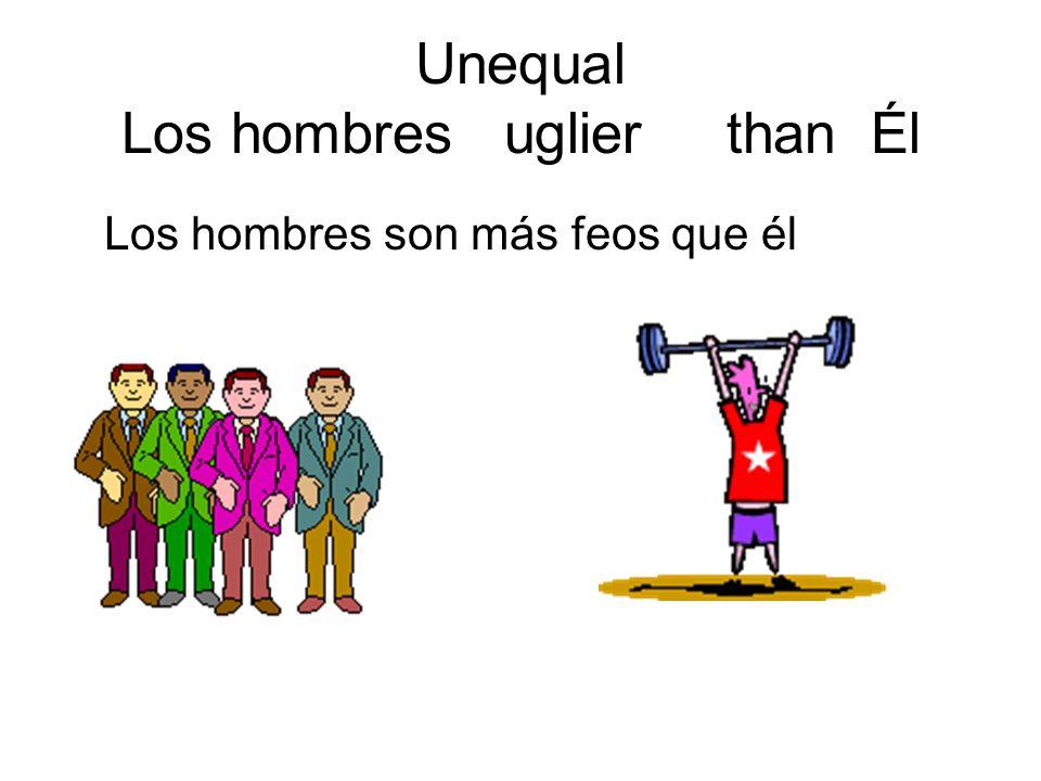 Unequal Los hombres uglier than Él