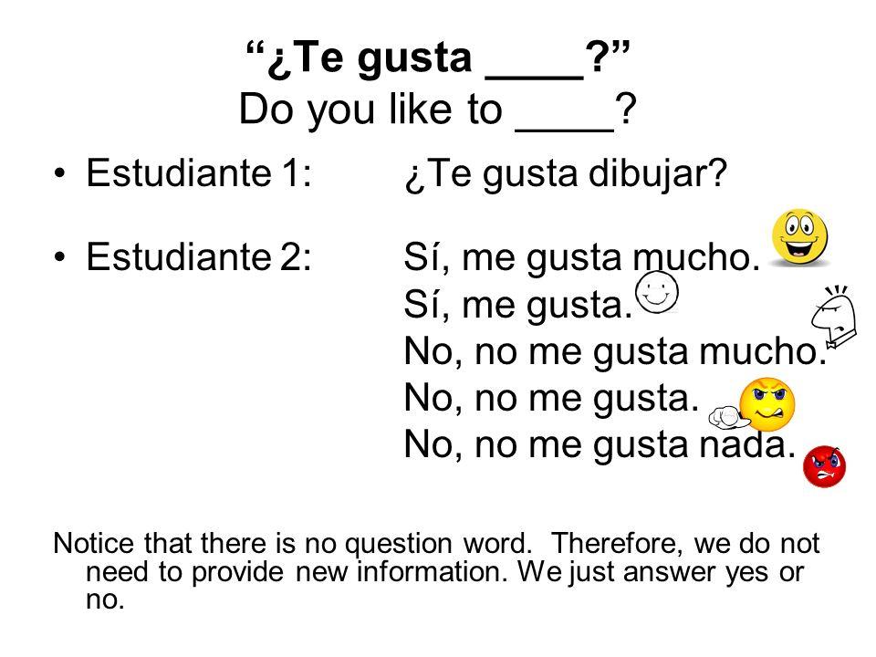 ¿Te gusta ____ Do you like to ____