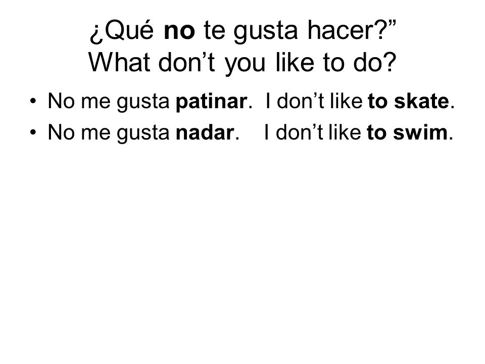¿Qué no te gusta hacer What don't you like to do