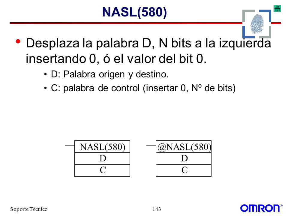 NASL(580) Desplaza la palabra D, N bits a la izquierda insertando 0, ó el valor del bit 0. D: Palabra origen y destino.