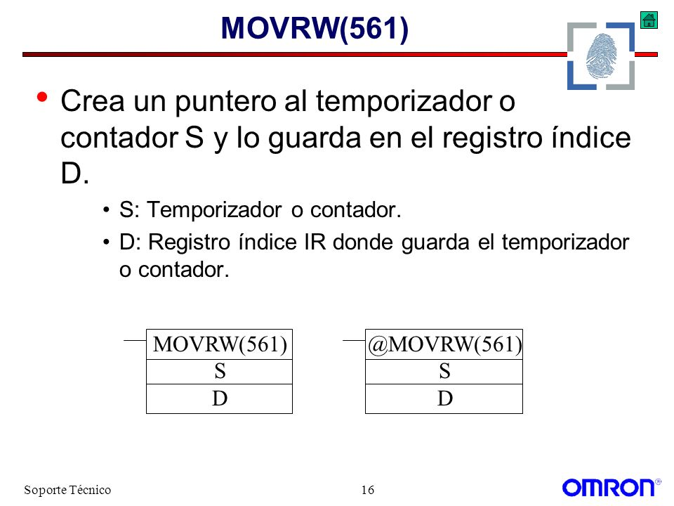 MOVRW(561) Crea un puntero al temporizador o contador S y lo guarda en el registro índice D. S: Temporizador o contador.
