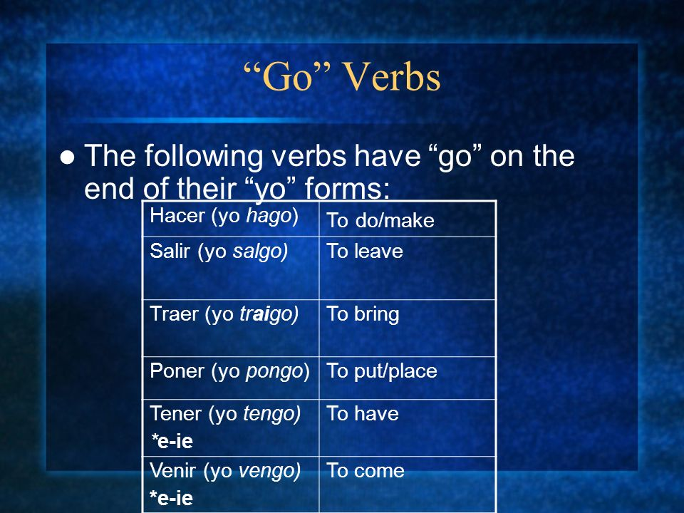 Go VerbsThe following verbs have go on the end of their yo forms: Hacer (yo hago) To do/make.