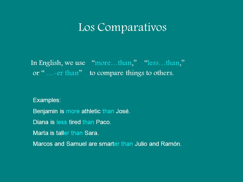Los Comparativos In English, we use more…than, less…than,