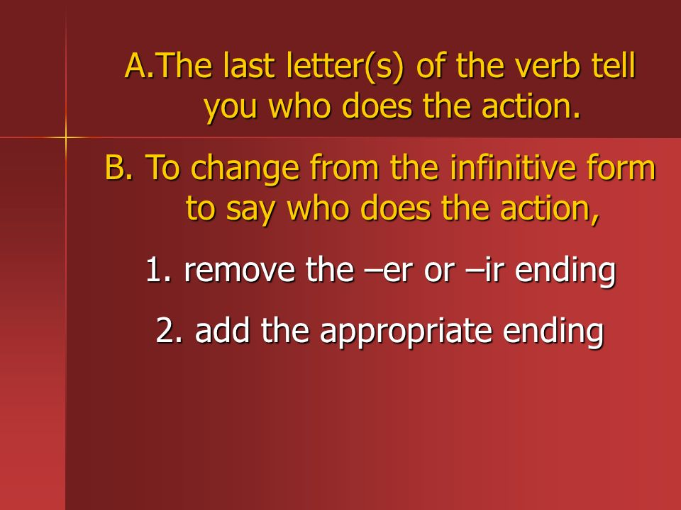 The last letter(s) of the verb tell you who does the action.