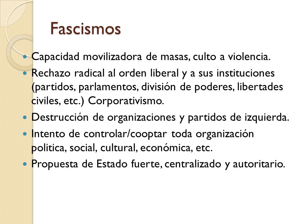 Fascismos Capacidad movilizadora de masas, culto a violencia.