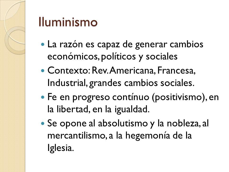 IluminismoLa razón es capaz de generar cambios económicos, políticos y sociales.