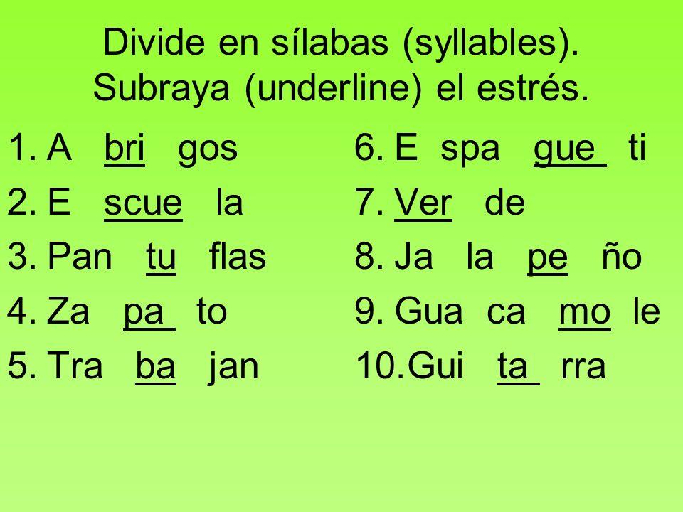 Divide en sílabas (syllables). Subraya (underline) el estrés.