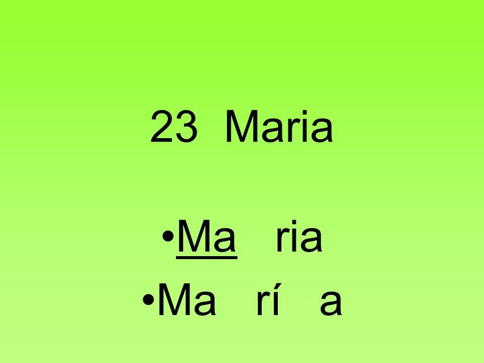 23 Maria Ma ria Ma rí a