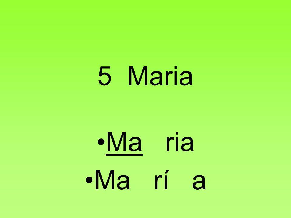 5 Maria Ma ria Ma rí a