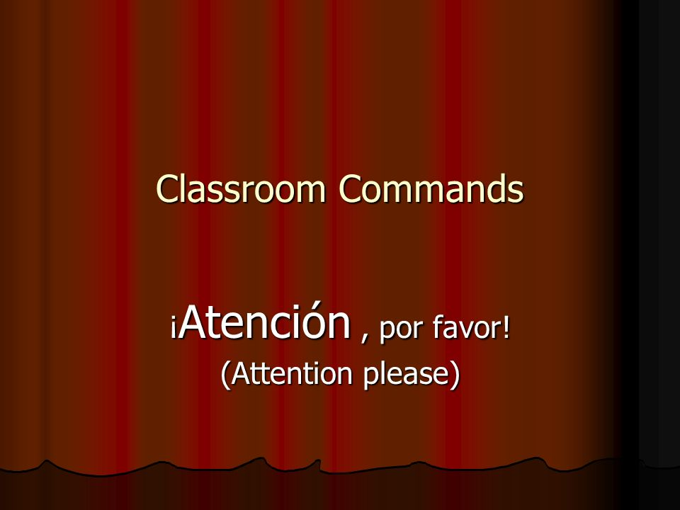 ¡Atención , por favor! (Attention please)