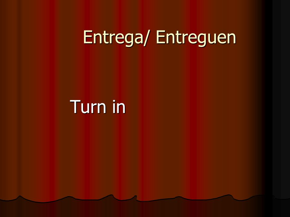 Entrega/ Entreguen Turn in