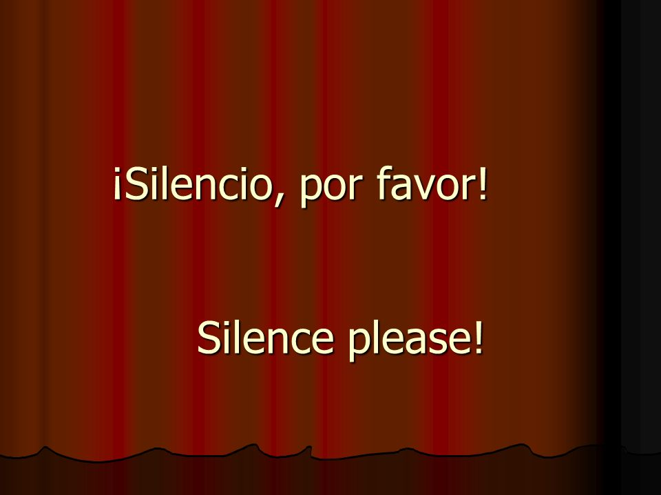 ¡Silencio, por favor! Silence please!