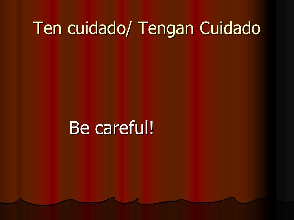 Ten cuidado/ Tengan Cuidado