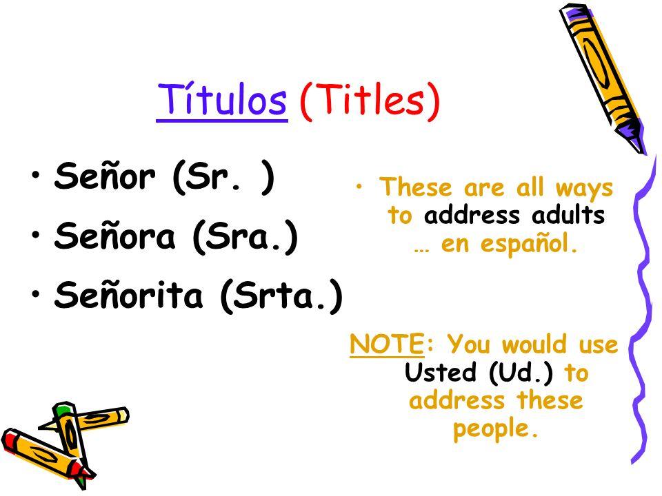 Títulos (Titles) Señor (Sr. ) Señora (Sra.) Señorita (Srta.)