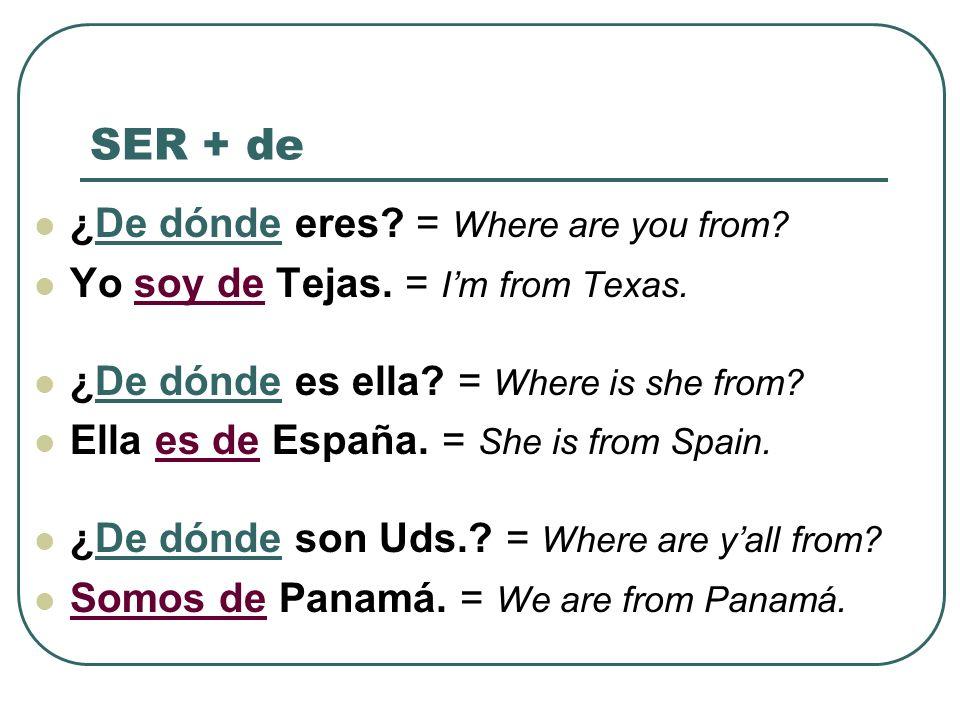 SER + de ¿De dónde eres = Where are you from