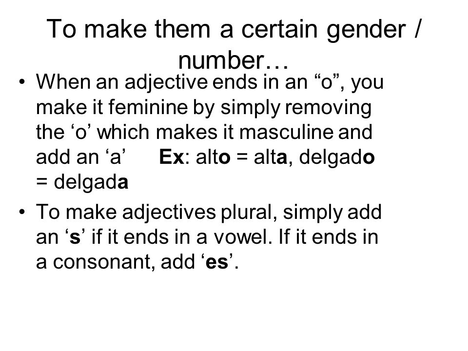 To make them a certain gender / number…