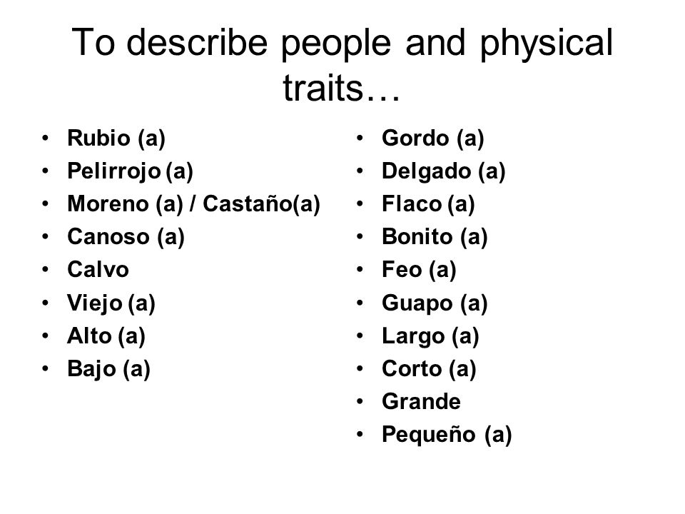 To describe people and physical traits…