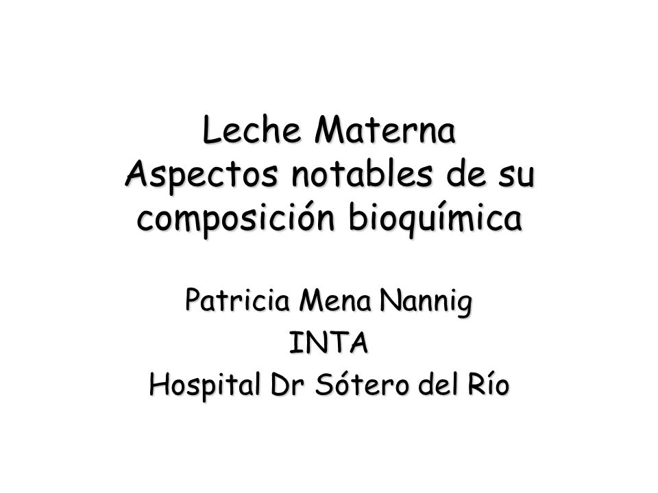 Leche Materna Aspectos notables de su composición bioquímica