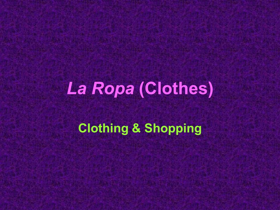 La Ropa (Clothes) Clothing & Shopping